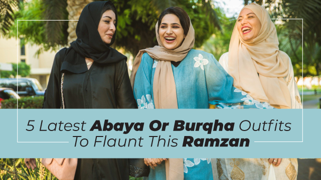 5 Latest Abaya Or Burqha Outfits To Flaunt This Ramzan
