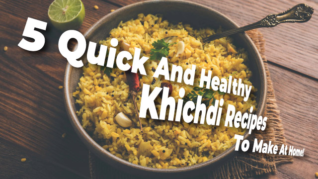 5 Quick And Healthy Khichdi Recipes To Make At Home