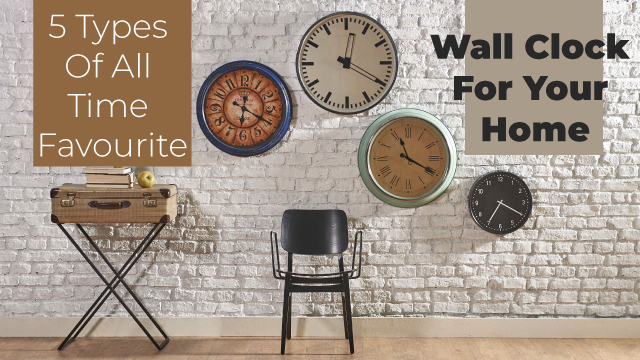 5 Types Of All Time Favourite Wall Clock For Your Home