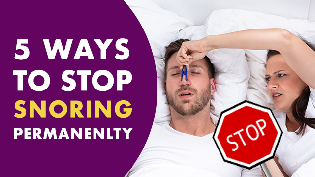 5 Simple & Effective Ways To Stop Snoring Permanently