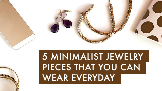 5 Minimalist Jewelry Pieces That You Can Wear Everyday