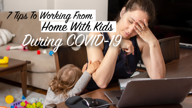 7 Tips To Work From Home With Kids In COVID-19 Times
