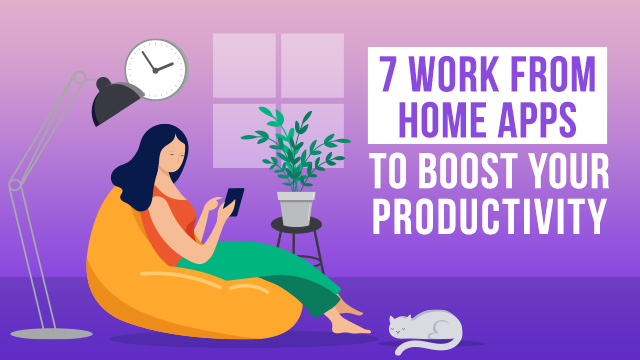 7 Useful Work From Home Apps To Boost Your Productivity