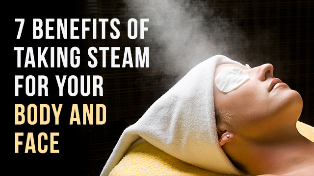 7 Benefits Of Taking Steam For Your Body And Face