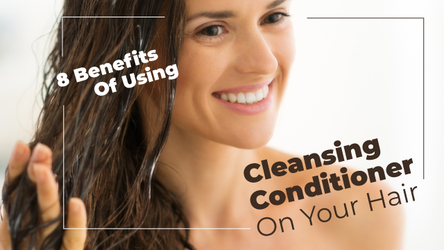 8 Benefits Of Using Cleansing Conditioner On Your Hair