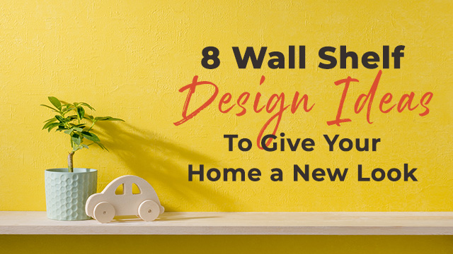 8 Wall Shelf Design Ideas To Give Your Home a New Look