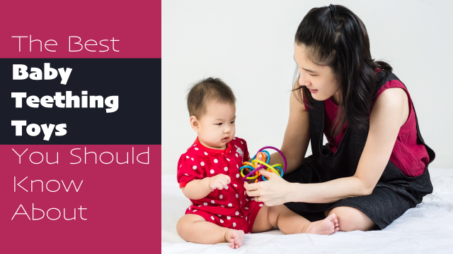 The Best Baby Teething Toys You Should Know About