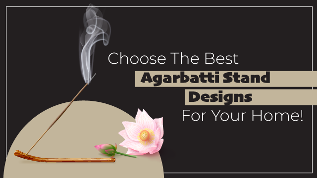 Choose The Best Agarbatti Stand Designs For Your Home!