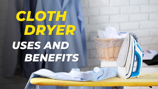 Uses and Benefits of Keeping a Cloth Dryer at Home
