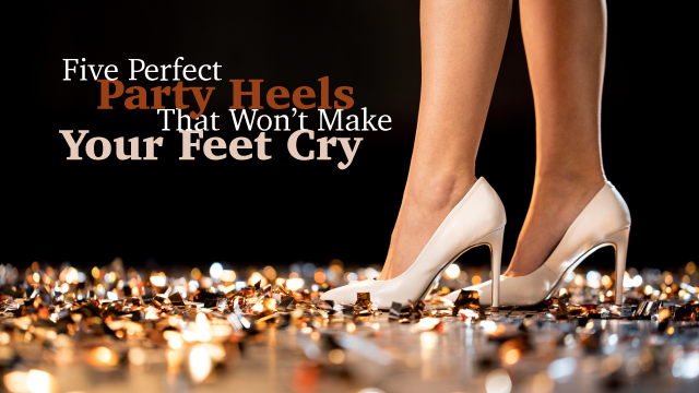 Five Perfect Party Heels That Won't Make Your Feet Cry