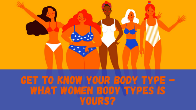 Get To Know Your Body Type - What Women Body Types Is Yours?