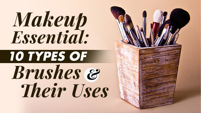 Makeup Essential: 10 Types of Brushes & Their Uses