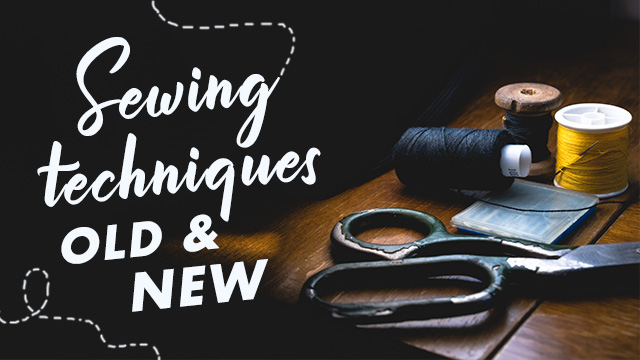 Know and Learn About Sewing Techniques: Old and New