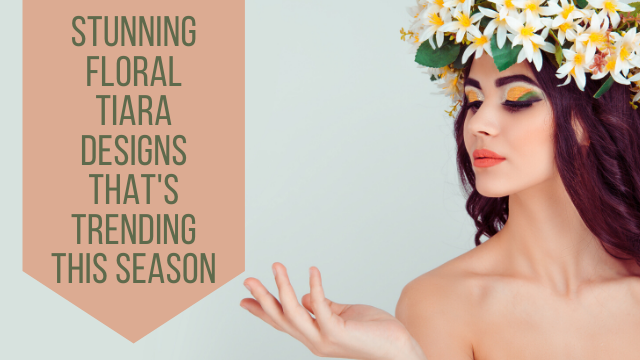 Stunning Floral Tiara Designs That's Trending This Season