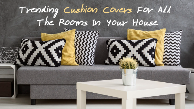 Trending Cushion Covers For All The Rooms In Your House