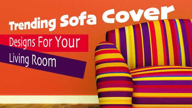 Top Trending Sofa Cover Designs For Your Living Room
