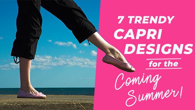 Capri Love-7 Trendy Capri Designs For The Coming Summer