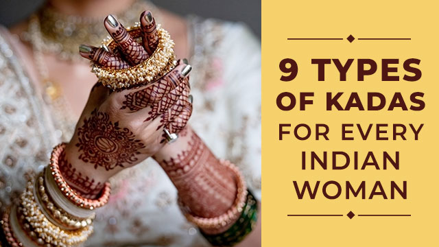 Top 9 Popular Types of Kadas for Every Indian Woman