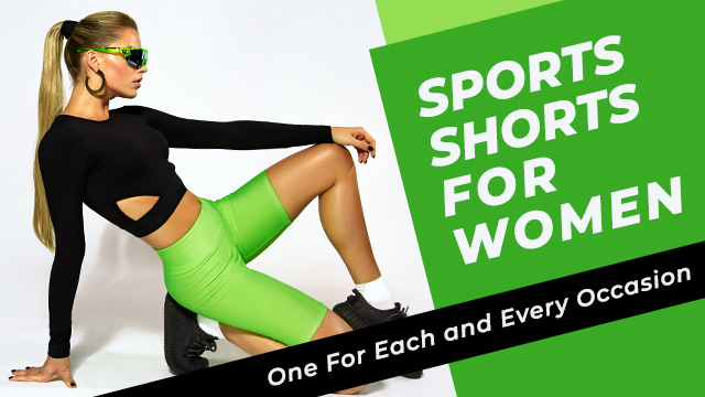 Sports Shorts For Women: One For Each and Every Occasion