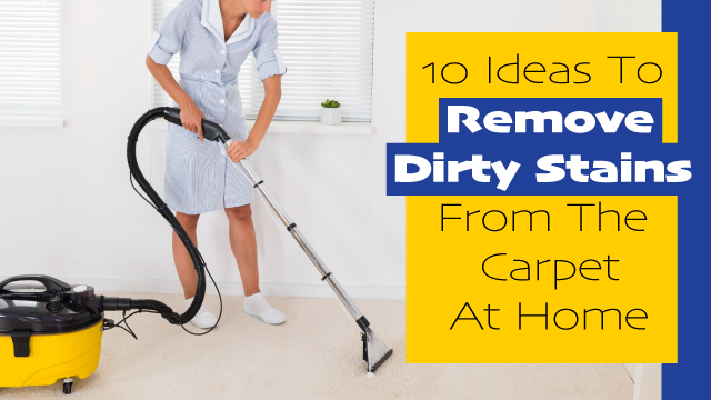 10 Ideas To Remove Dirty Stains From Your Carpet