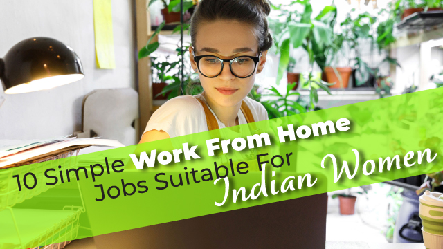 10 Simple Work From Home Jobs Suitable For Indian Women