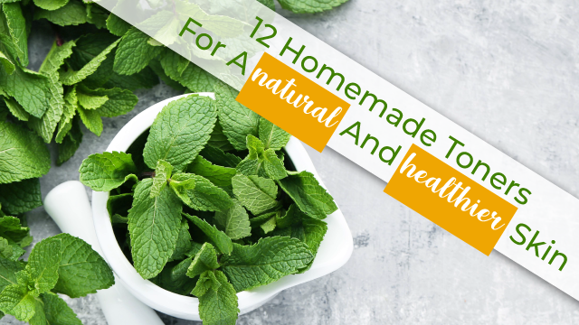 12 Homemade Toners For A Natural And Healthier Skin