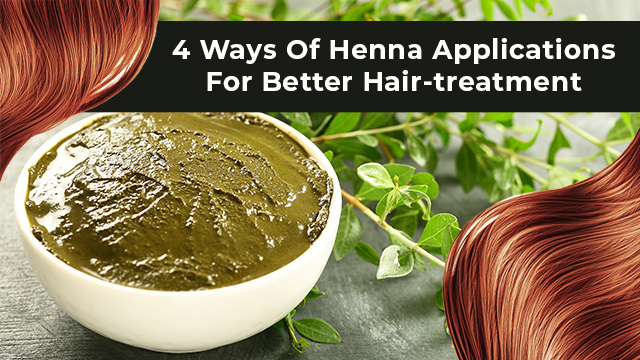 4 Ways Of Henna Applications For Better Hair-treatment