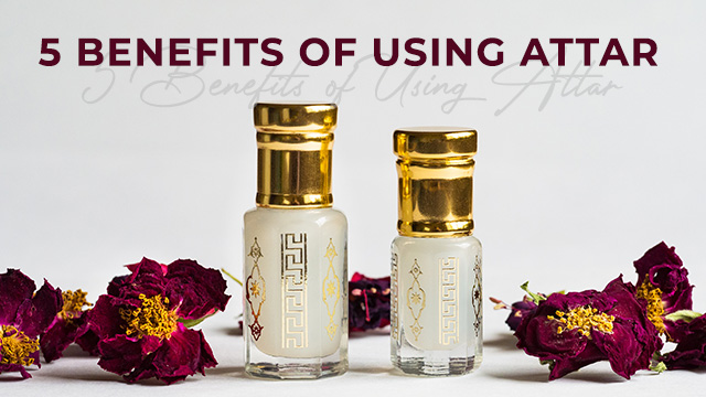 5 Amazing Benefits and Uses of Attar Over Perfume