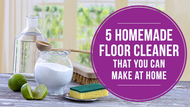 5 Homemade Floor Cleaner That You Can Make at Home
