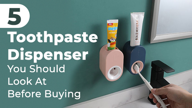 5 Toothpaste Dispenser You Should Look At Before Buying