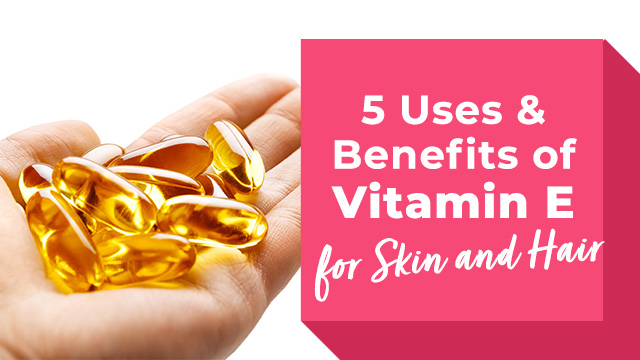 5 Uses and Benefits of Vitamin E for Skin and Hair