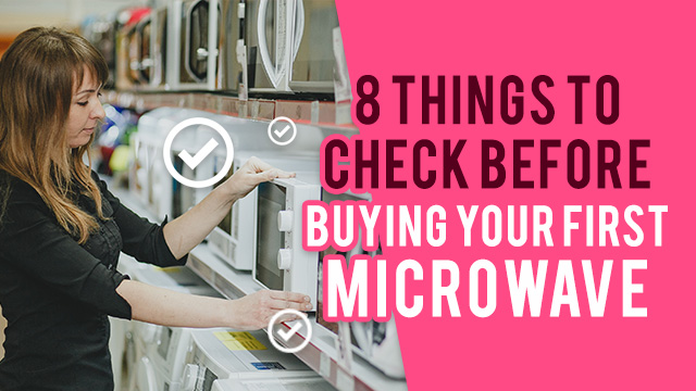 8 Things to Check Before Buying Your First Microwave