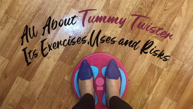 All About Tummy Twisters:  Exercises, Uses, and Risks