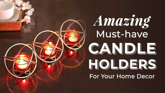 Amazing Must-have Candle Holders For Your Home Decor