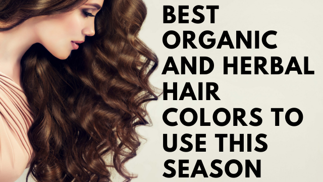 Best Organic And Herbal Hair colors To Use This Season
