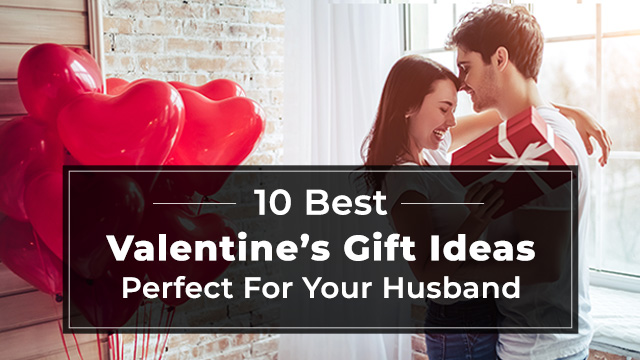 Best 10 Valentine's Gift Ideas Perfect For Your Husband