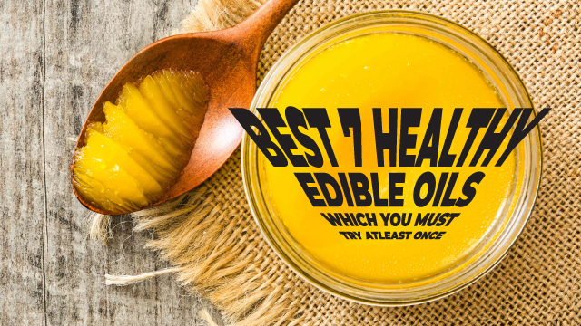 Best 7 Healthy Edible Oils Which You Must Try Atleast Once