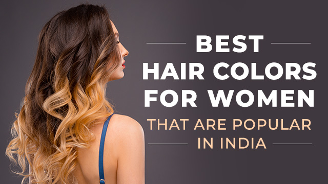 Best Hair Colors for Women That Are Popular In India