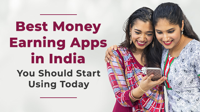 Best Money Earning Apps in India You Should Start Using Today