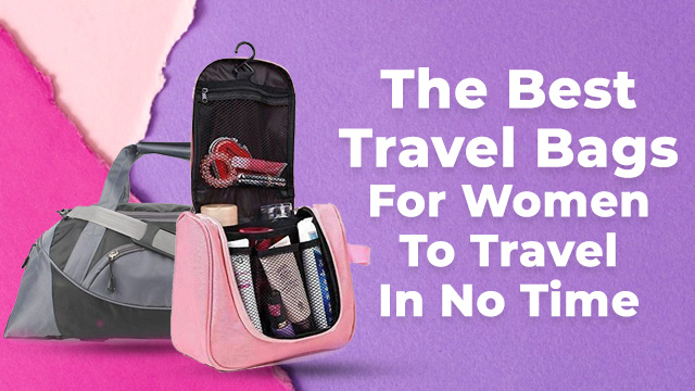 The Best Travel Bags For Women To Travel In No Time