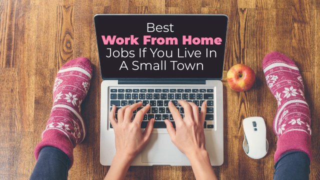 Best Work From Home Jobs If You Live In A Small Town