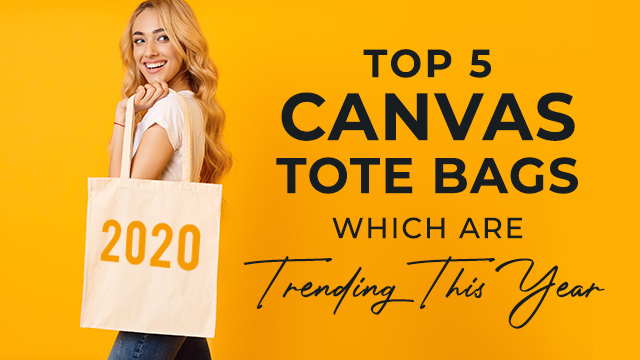Top 5 Canvas Tote Bags Which Are Trending This Year