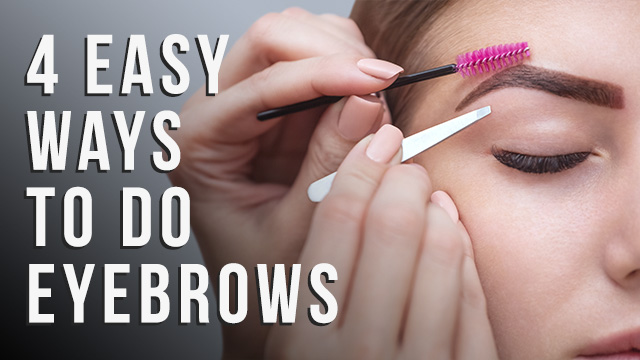 Easy 4 Ways To Do Eyebrows Or Maintaining Them At Home
