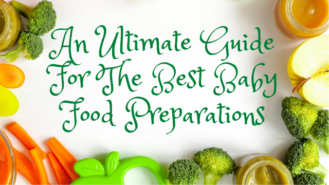 An Ultimate Guide For The Best Baby Food Preparations