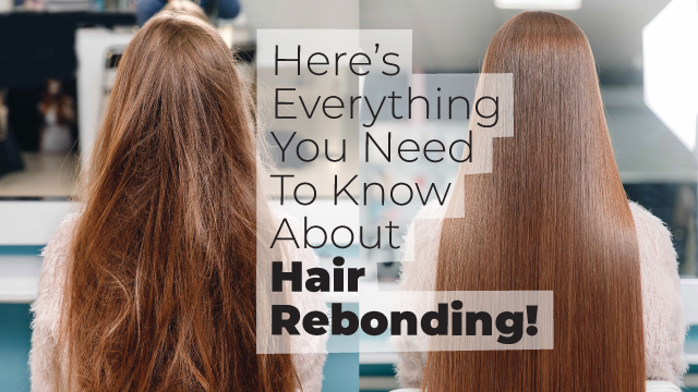 Here's Everything You Need To Know About Hair Rebonding!