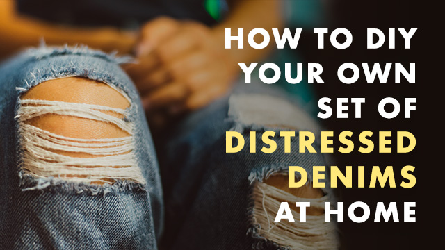 How To DIY Your Own Set Of Distressed Denims at Home