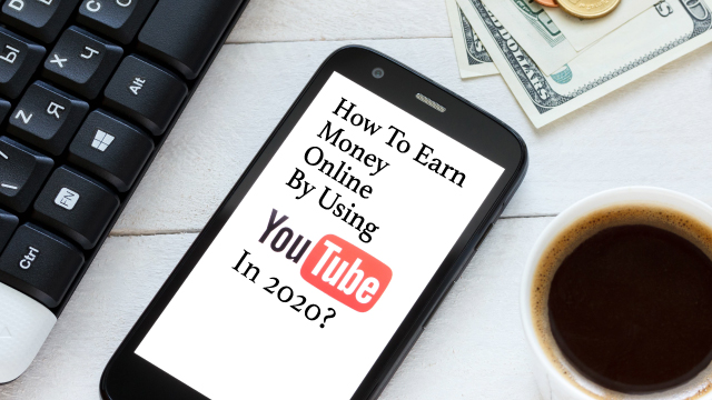 How To Earn Money Online By Using YouTube In 2020?