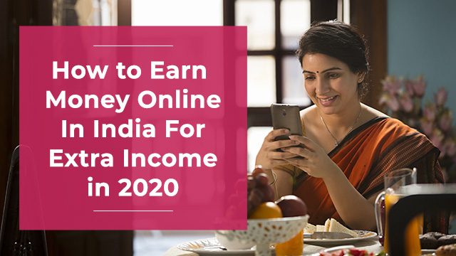How to Earn Money Online In India For Extra Income in 2020