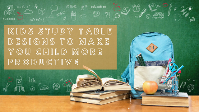 Kids Study Table Designs To Make Your Child More Productive