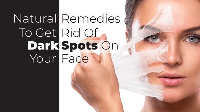 Natural Remedies To Get Rid Of Dark Spots On Your Face
